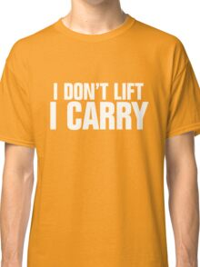 I don't lift, I carry - white Classic T-Shirt