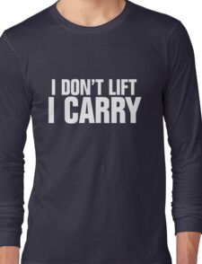 I don't lift, I carry - white Long Sleeve T-Shirt