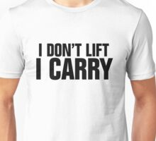 I don't lift, I carry Unisex T-Shirt