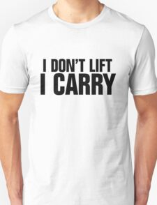 I don't lift, I carry T-Shirt