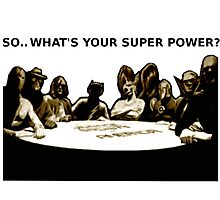 SO.. WHAT'S YOUR SUPER POWER?  Photographic Print