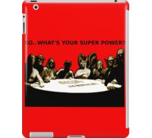 SO.. WHAT'S YOUR SUPER POWER?  iPad Case/Skin