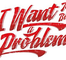 I want to be a problem by oneskillwonder