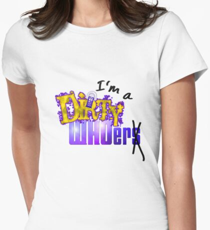 I'm a Dirty WHOer Womens Fitted T-Shirt