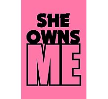 She Owns Me Photographic Print