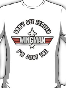 Don't Get Excited, I'm Just the Wingman T-Shirt