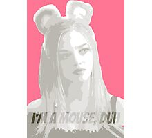 I'm A Mouse, Duh Photographic Print