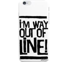 I'm Way Out Of Line! iPhone Case/Skin
