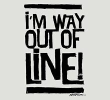I'm Way Out Of Line! Unisex T-Shirt