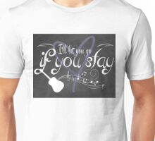 I'll Let You Go, If You Stay Unisex T-Shirt