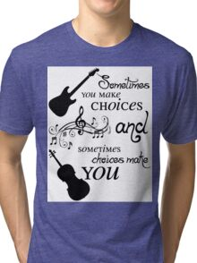 Sometimes You Make Choices Tri-blend T-Shirt