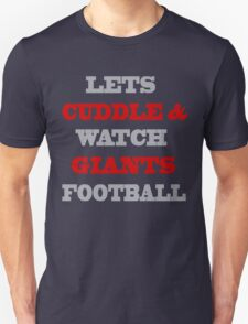 LETS CUDDLE AND WATCH GIANTS FOOTBALL T-Shirt