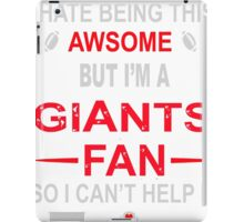 I HATE BEING THIS AWESOME BUT I'M A GIANTS FAN SO I CAN'T HELP IT iPad Case/Skin