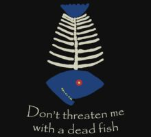 Don't threaten me with a dead fish Kids Clothes