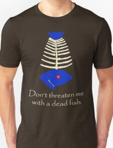 Don't threaten me with a dead fish T-Shirt