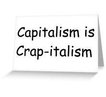 Capitalism is Crap-italism Greeting Card