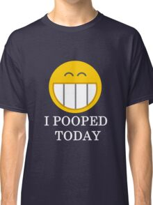 I pooped today smiley face Classic T-Shirt