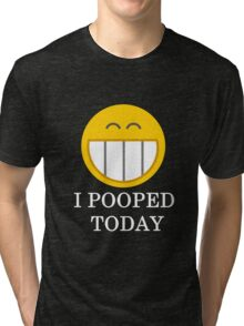 I pooped today smiley face Tri-blend T-Shirt