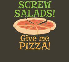 SCREW SALADS Give me PIZZA! Unisex T-Shirt