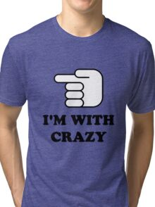I'm With Crazy Tri-blend T-Shirt