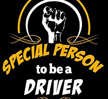 IT TAKES A SPECIAL PERSON TO BE A DRIVER by rockingtees