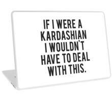 if i were a kardashian Laptop Skin