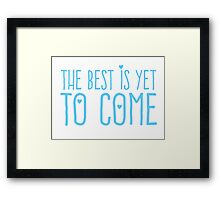 The best is yet to come (Blue) Framed Print