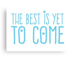 The best is yet to come (Blue) Canvas Print