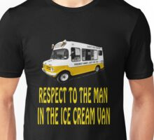 Respect to the man in the Ice Cream Van  Unisex T-Shirt