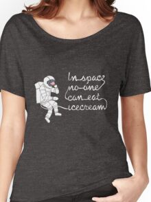 In space no-one can eat icecream Women's Relaxed Fit T-Shirt