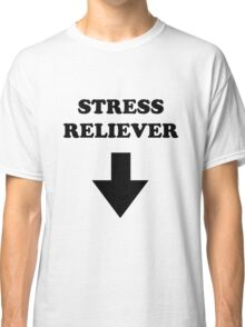 Stress Reliever Classic T-Shirt