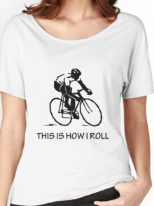 THIS IS HOW I ROLL Women's Relaxed Fit T-Shirt