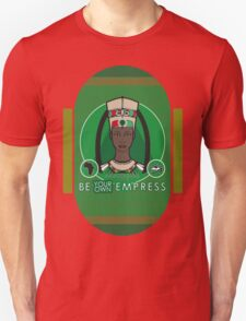 BE YOUR OWN EMPRESS Unisex T-Shirt