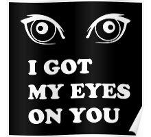 I Got My Eyes On You Poster