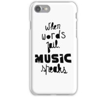 When Words Fail Music Speaks iPhone Case/Skin