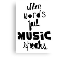 When Words Fail Music Speaks Canvas Print