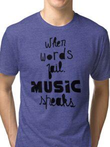 When Words Fail Music Speaks Tri-blend T-Shirt