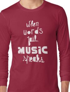 When Words Fail Music Speaks Long Sleeve T-Shirt