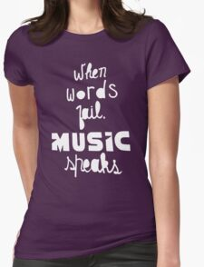 When Words Fail Music Speaks Womens Fitted T-Shirt