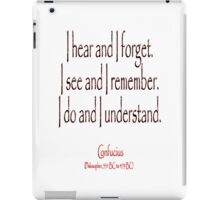 Confucius, I hear and I forget. I see and I remember. I do and I understand. (Philosopher, 551 BC-479 BC) iPad Case/Skin