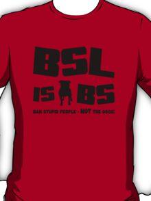 BSL is BS (light/sticker) T-Shirt