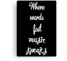 Where Words Fail Music Speaks Canvas Print