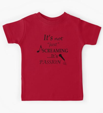 It's not just screaming it's passion Kids Tee