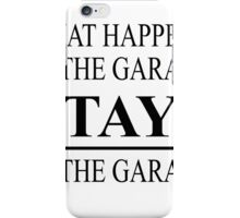 what happens in the Garage stays in the garage iPhone Case/Skin
