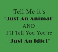 Tell me it's just an ANIMAL and I'll tell you you're JUST AN IDIOT by pravinya2809