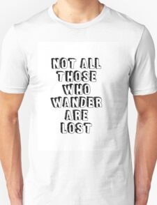 Not All Those Who Wander Are Lost T-Shirt Unisex T-Shirt