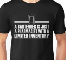 A BARTENDER IS JUST A PHARMACIST WITH A LIMITED INVENTORY Unisex T-Shirt