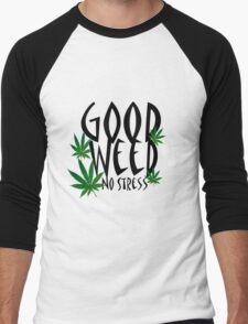 Good weed ; no stress Men's Baseball ¾ T-Shirt
