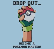 Drop Out...Become A Pokemon Master Kids Clothes