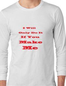 Make Me Long Sleeve T-Shirt